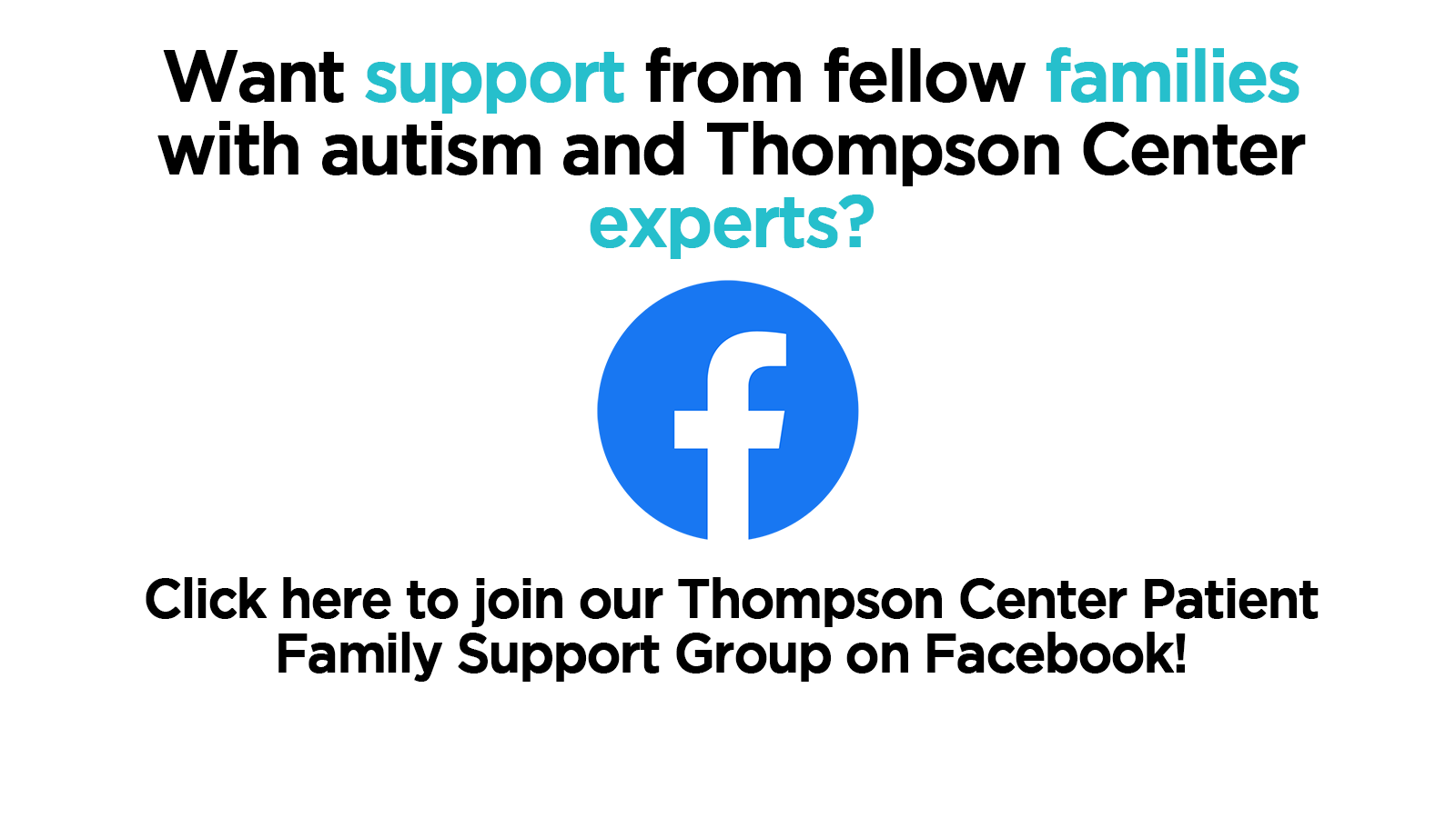 want support from fellow families with autism and thompson center experts? click here to join our thompson center patient family support group on facebook!